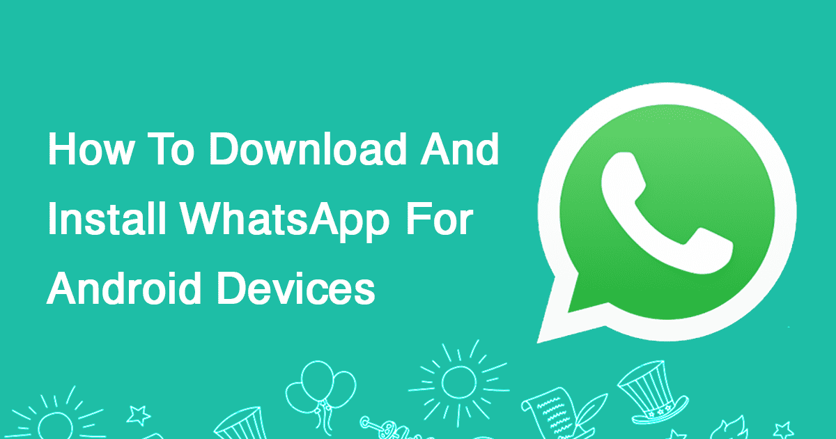 How To Download And Install WhatsApp For Android Devices